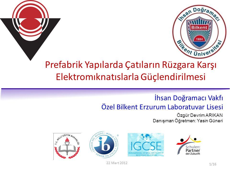 Prefabrik Yapılarda Çatıların Rüzgara Karşı Elektromıknatıslarla Güçlendirilmesi İhsan Doğramacı Vakfı Özel Bilkent Erzurum Laboratuvar Lisesi 22 Mart