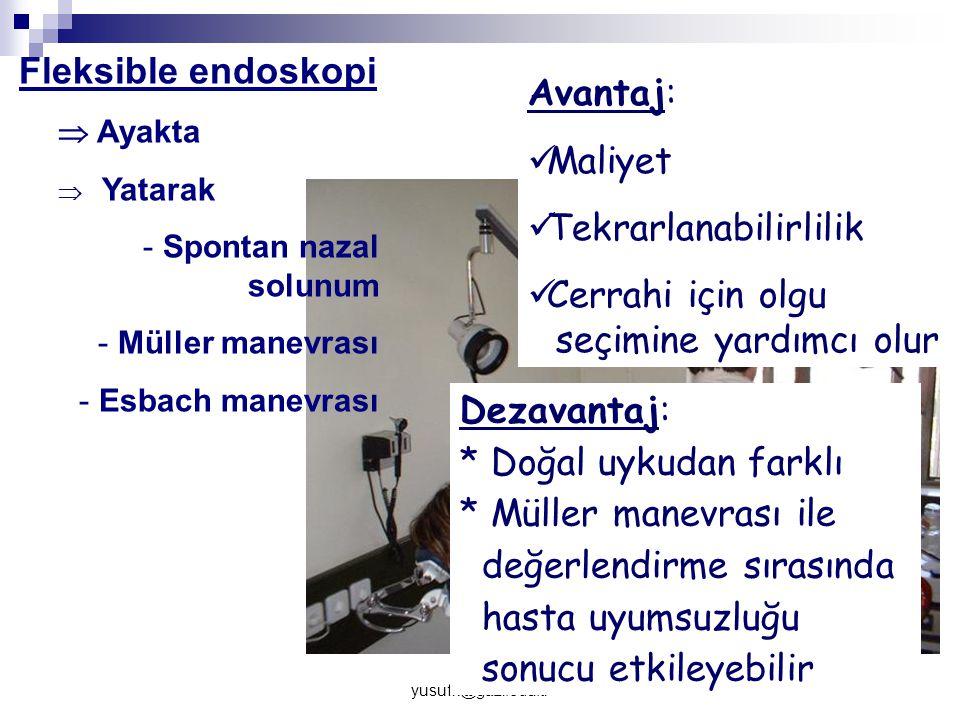 yusufk@gazi.edu.tr Fleksible endoskopi  Ayakta  Yatarak - Spontan nazal solunum - Müller manevrası - Esbach manevrası Avantaj: Maliyet Tekrarlanabil