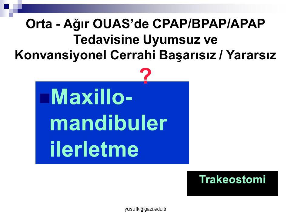 yusufk@gazi.edu.tr Maxillo- mandibuler ilerletme Trakeostomi Orta - Ağır OUAS'de CPAP/BPAP/APAP Tedavisine Uyumsuz ve Konvansiyonel Cerrahi Başarısız