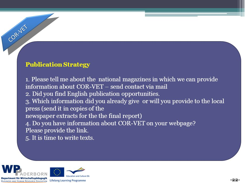 -22- Publication Strategy 1. Please tell me about the national magazines in which we can provide information about COR-VET – send contact via mail 2.