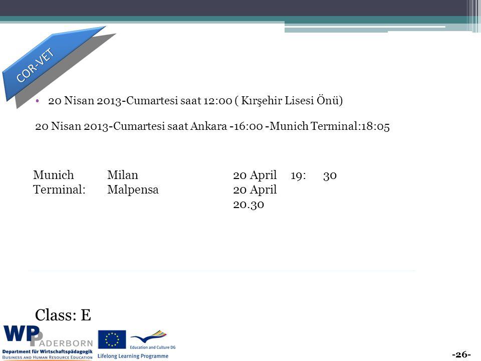 -26- 20 Nisan 2013-Cumartesi saat 12:00 ( Kırşehir Lisesi Önü) 20 Nisan 2013-Cumartesi saat Ankara -16:00 -Munich Terminal:18:05 Class: E Munich Terminal: Milan Malpensa 20 April 20 April 20.30 19:30