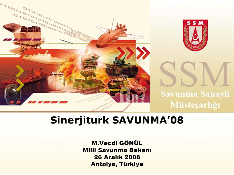 Sinerjiturk SAVUNMA'08 M.Vecdi GÖNÜL Milli Savunma Bakanı 26 Aralık 2008 Antalya, Türkiye