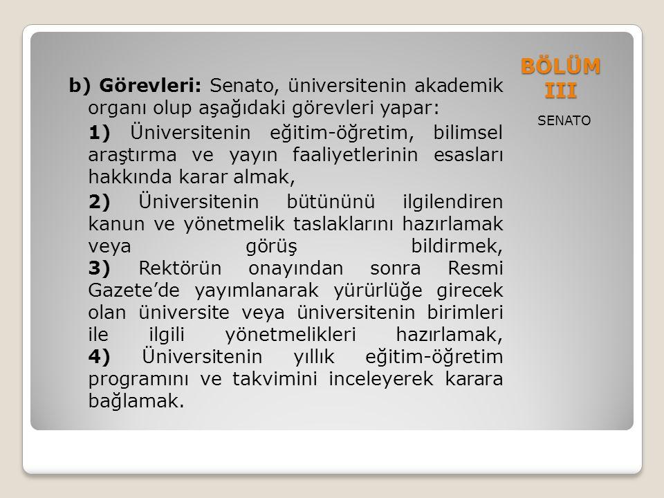BÖLÜM III SENATO b) Görevleri: Senato, üniversitenin akademik organı olup aşağıdaki görevleri yapar: 1) Üniversitenin eğitim-öğretim, bilimsel araştır