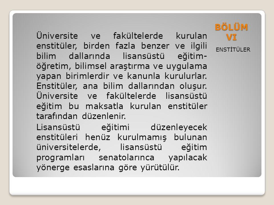 BÖLÜM VI ENSTİTÜLER Üniversite ve fakültelerde kurulan enstitüler, birden fazla benzer ve ilgili bilim dallarında lisansüstü eğitim- öğretim, bilimsel