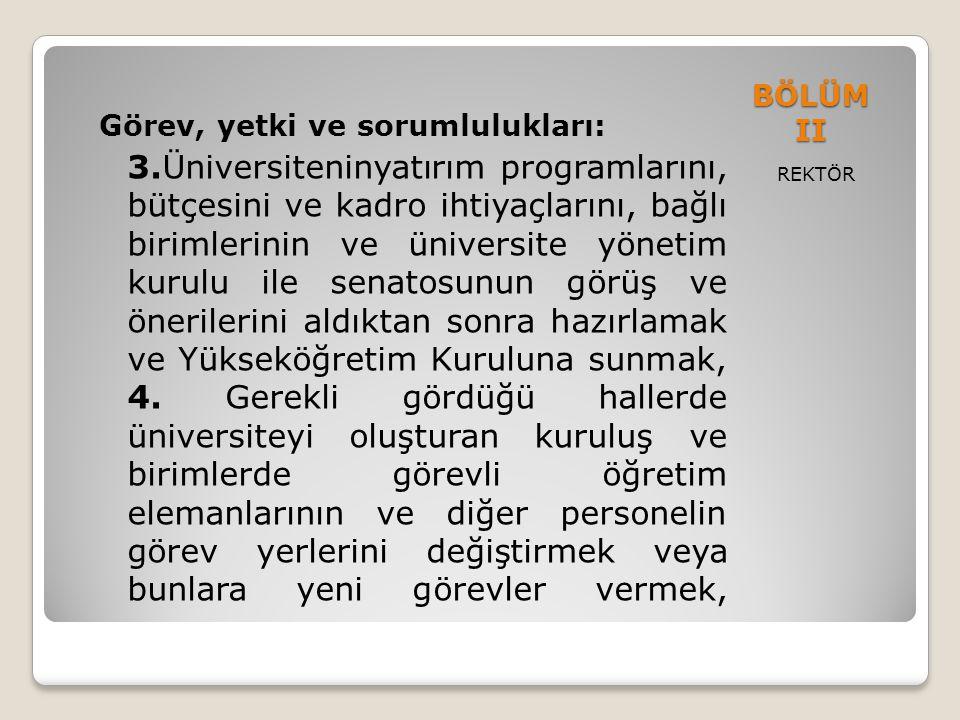 BÖLÜM II REKTÖR Görev, yetki ve sorumlulukları: 3.Üniversiteninyatırım programlarını, bütçesini ve kadro ihtiyaçlarını, bağlı birimlerinin ve üniversi