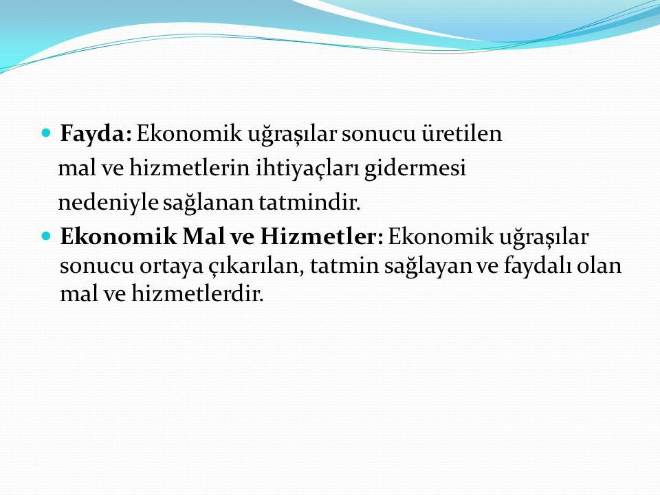 Fayda: Ekonomik uğraşılar sonucu üretilen mal ve hizmetlerin ihtiyaçları gidermesi nedeniyle sağlanan tatmindir.