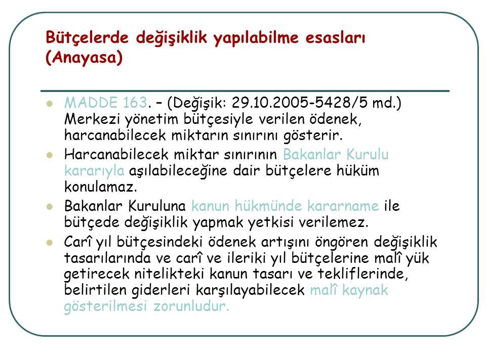 Bütçelerde değişiklik yapılabilme esasları (Anayasa) MADDE 163. – (Değişik: 29.10.2005-5428/5 md.) Merkezi yönetim bütçesiyle verilen ödenek, harcanab