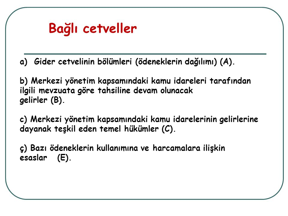 Bağlı cetveller a)Gider cetvelinin bölümleri (ödeneklerin dağılımı) (A). b) Merkezi yönetim kapsamındaki kamu idareleri tarafından ilgili mevzuata gör