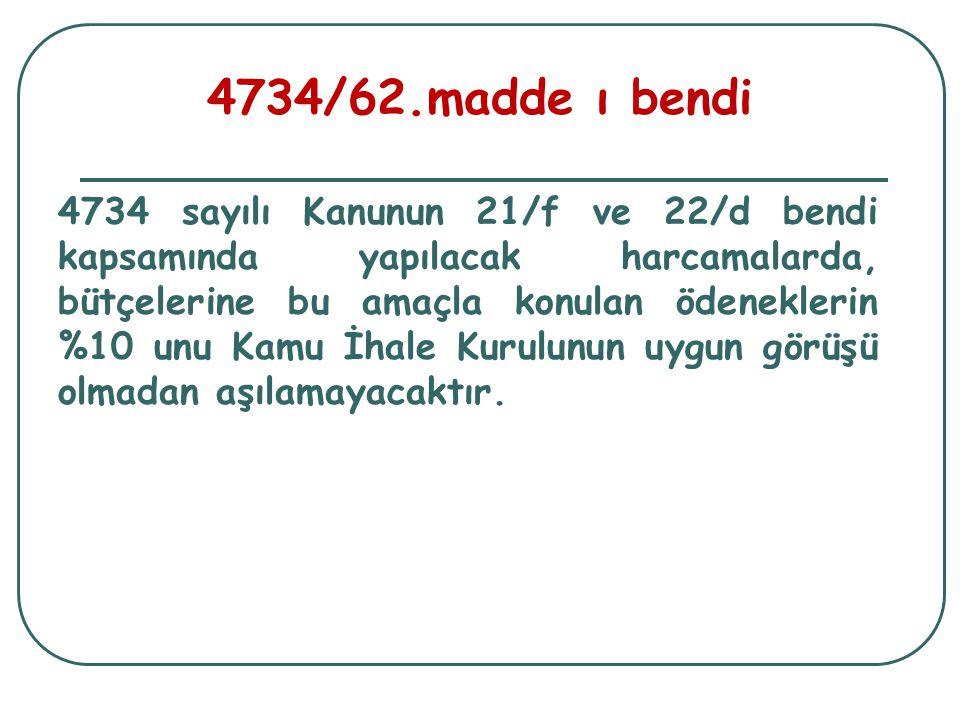 4734/62.madde ı bendi 4734 sayılı Kanunun 21/f ve 22/d bendi kapsamında yapılacak harcamalarda, bütçelerine bu amaçla konulan ödeneklerin %10 unu Kamu