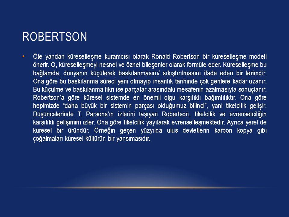 ROBERTSON Öte yandan küreselleşme kuramcısı olarak Ronald Robertson bir küreselleşme modeli önerir.