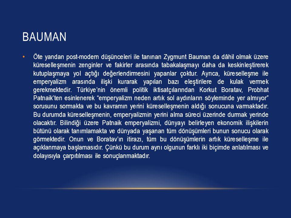 BAUMAN Öte yandan post-modern düşünceleri ile tanınan Zygmunt Bauman da dâhil olmak üzere küreselleşmenin zenginler ve fakirler arasında tabakalaşmayı daha da keskinleştirerek kutuplaşmaya yol açtığı değerlendirmesini yapanlar çoktur.