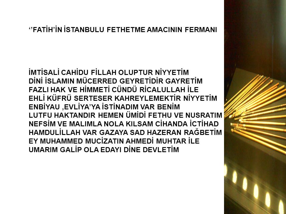 ''FATİH'İN İSTANBULU FETHETME AMACININ FERMANI İMTİSALİ CAHİDU FİLLAH OLUPTUR NİYYETİM DİNİ İSLAMIN MÜCERRED GEYRETİDİR GAYRETİM FAZLI HAK VE HİMMETİ