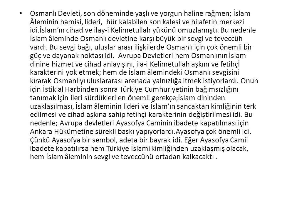 Osmanlı Devleti, son döneminde yaşlı ve yorgun haline rağmen; İslam Âleminin hamisi, lideri, hür kalabilen son kalesi ve hilafetin merkezi idi.İslam'ı