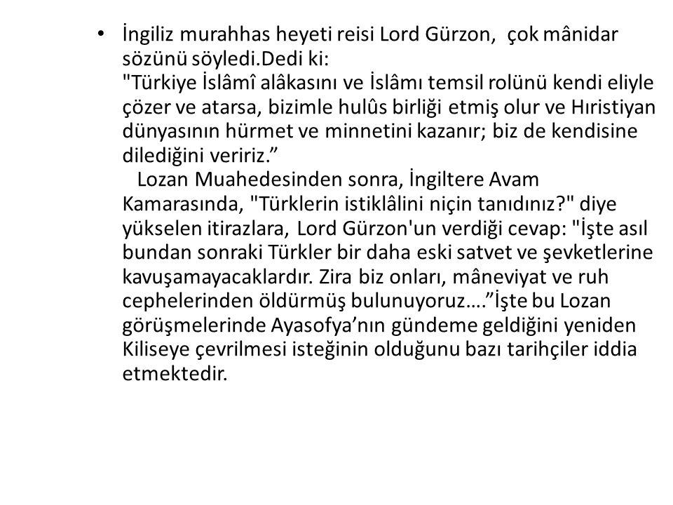 İngiliz murahhas heyeti reisi Lord Gürzon, çok mânidar sözünü söyledi.Dedi ki: