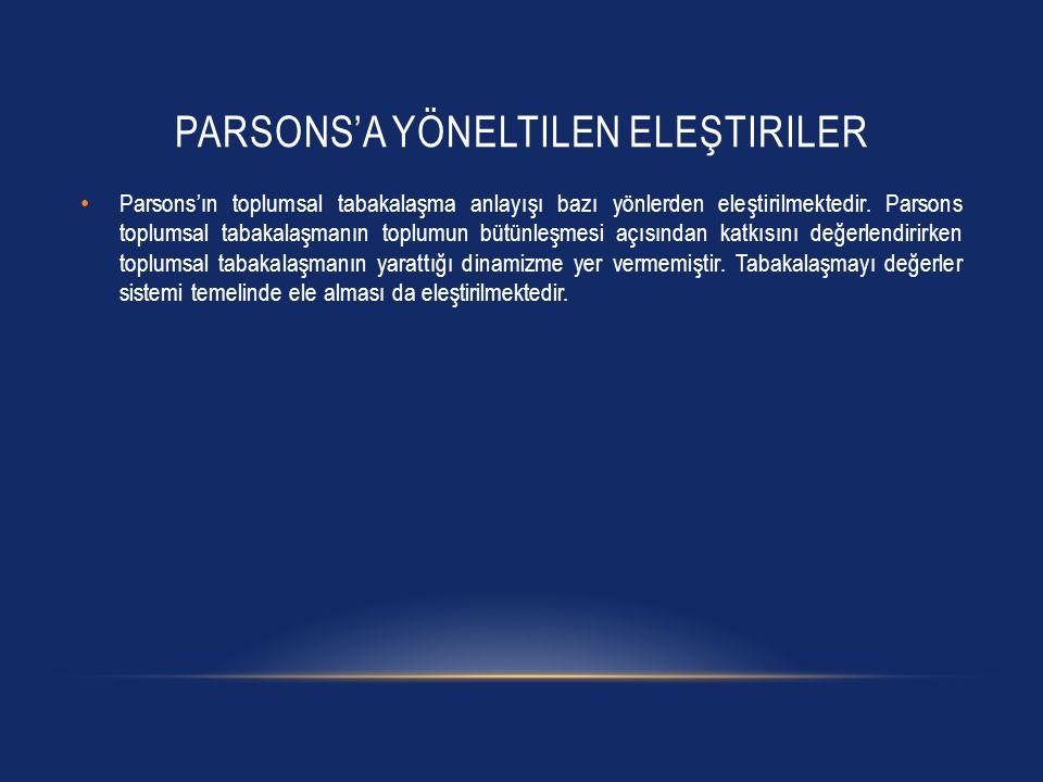 PARSONS'A YÖNELTILEN ELEŞTIRILER Parsons'ın toplumsal tabakalaşma anlayışı bazı yönlerden eleştirilmektedir.