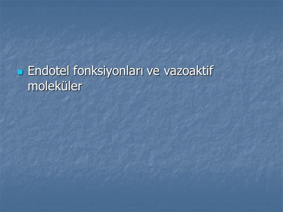 Endotel fonksiyonları ve vazoaktif moleküler Endotel fonksiyonları ve vazoaktif moleküler