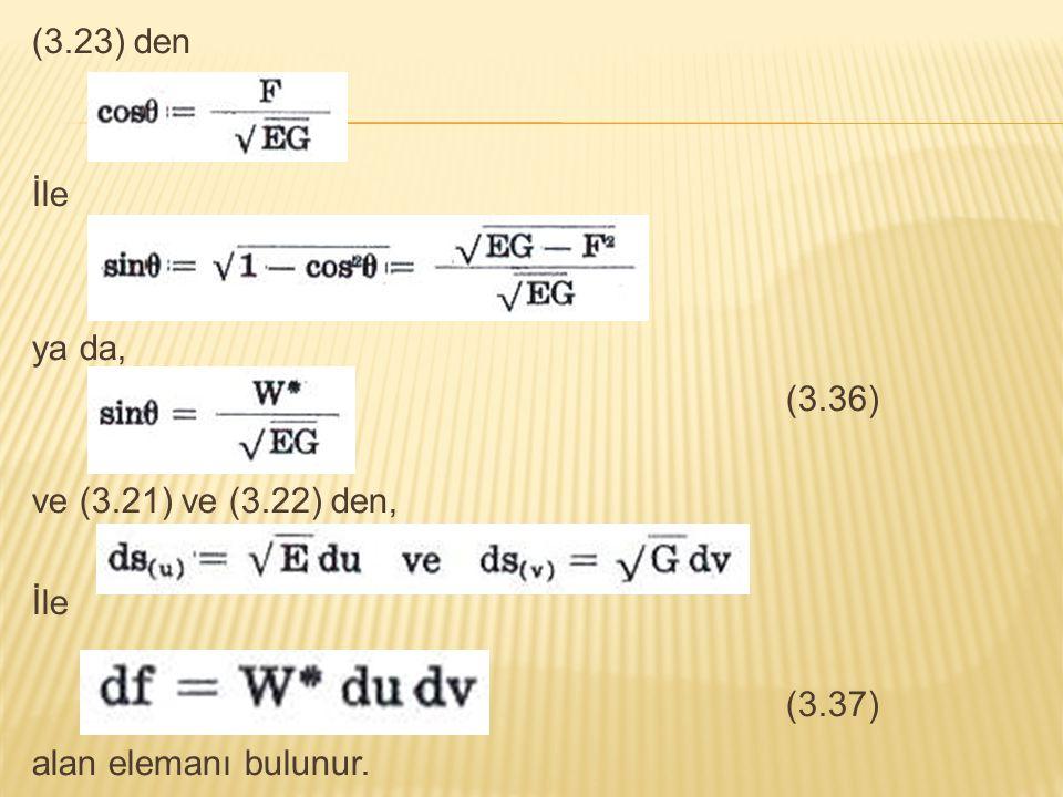 (3.23) den İle ya da, (3.36) ve (3.21) ve (3.22) den, İle (3.37) alan elemanı bulunur.