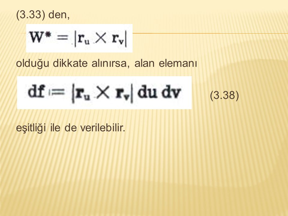 (3.33) den, olduğu dikkate alınırsa, alan elemanı (3.38) eşitliği ile de verilebilir.