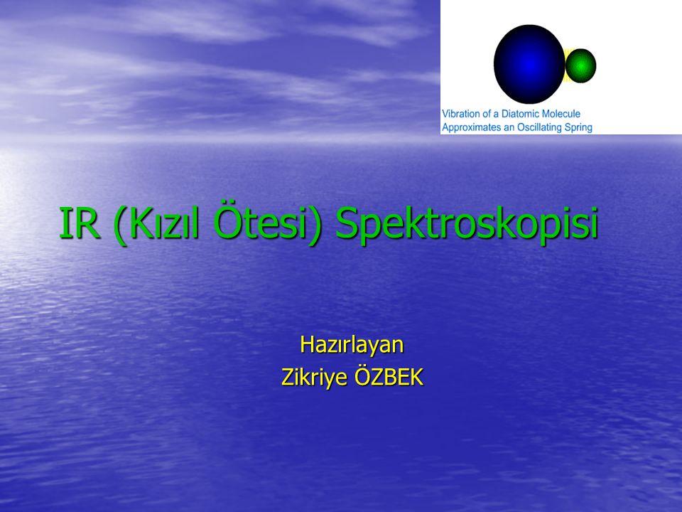 IR (Kızıl Ötesi) Spektroskopisi Hazırlayan Zikriye ÖZBEK