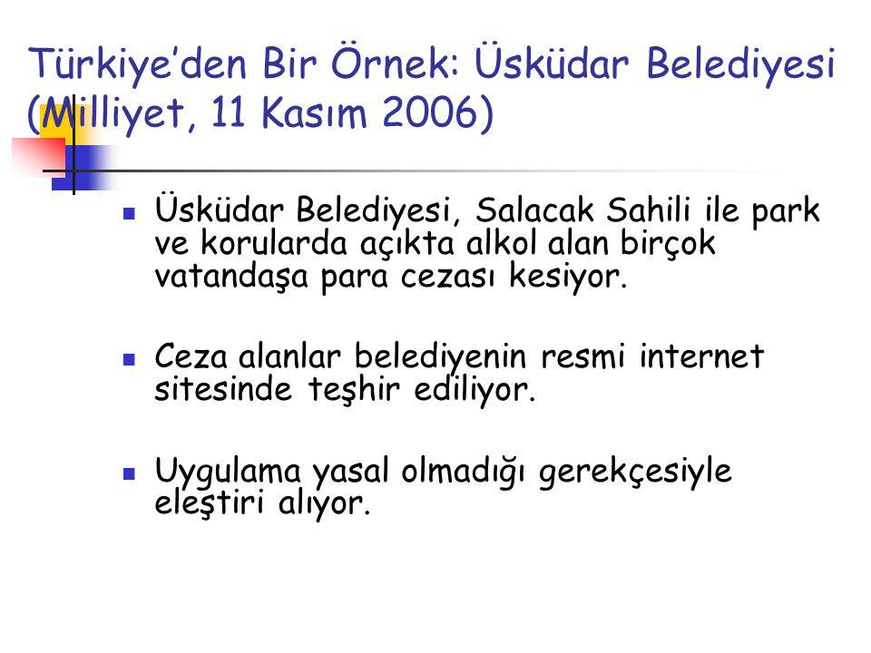 Türkiye'den Bir Örnek: Üsküdar Belediyesi (Milliyet, 11 Kasım 2006) Üsküdar Belediyesi, Salacak Sahili ile park ve korularda açıkta alkol alan birçok vatandaşa para cezası kesiyor.