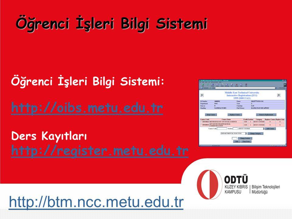 http://btm.ncc.metu.edu.tr Öğrenci İşleri Bilgi Sistemi: http://oibs.metu.edu.tr Ders Kayıtları http://register.metu.edu.tr Öğrenci İşleri Bilgi Siste