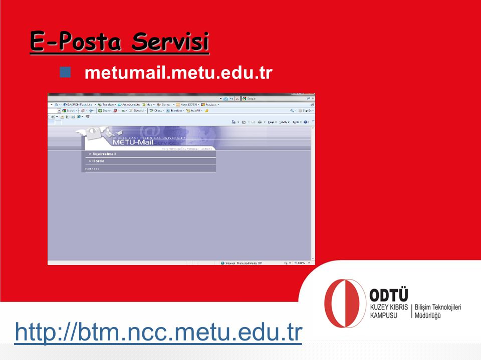http://btm.ncc.metu.edu.tr E-Posta Servisi metumail.metu.edu.tr