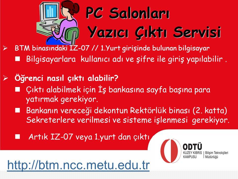 http://btm.ncc.metu.edu.tr PC Salonları  BTM binasındaki IZ-07 // 1.Yurt girişinde bulunan bilgisayar Bilgisayarlara kullanıcı adı ve şifre ile giriş