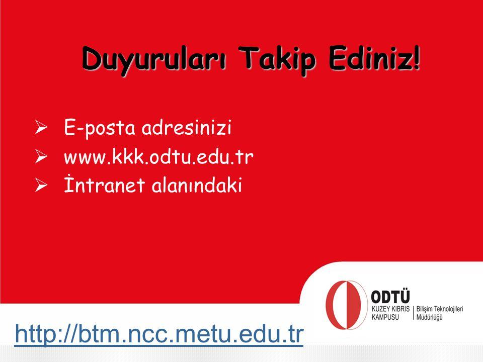 http://btm.ncc.metu.edu.tr Duyuruları Takip Ediniz!  E-posta adresinizi  www.kkk.odtu.edu.tr  İntranet alanındaki
