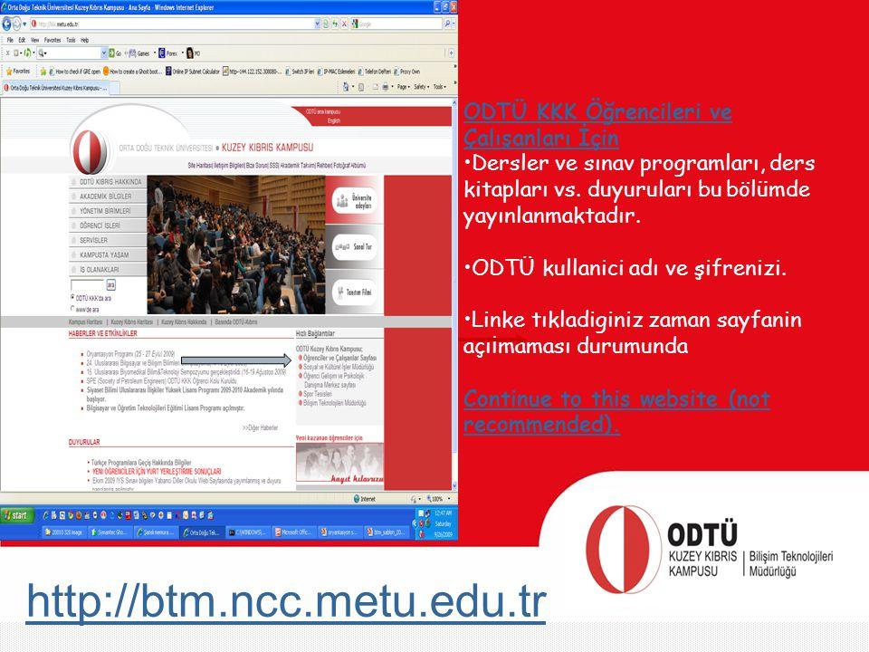 http://btm.ncc.metu.edu.tr ODTÜ KKK Öğrencileri ve Çalışanları İçin Dersler ve sınav programları, ders kitapları vs. duyuruları bu bölümde yayınlanmak