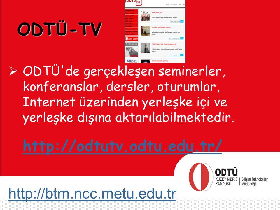 http://btm.ncc.metu.edu.tr ODT Ü -TV  ODT Ü 'de ger ç ekleşen seminerler, konferanslar, dersler, oturumlar, Internet ü zerinden yerleşke i ç i ve yer