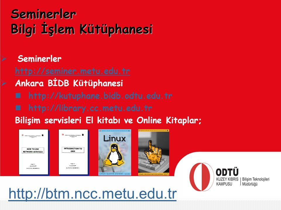 http://btm.ncc.metu.edu.tr  Seminerler http://seminer.metu.edu.tr  Ankara BİDB K ü t ü phanesi http://kutuphane.bidb.odtu.edu.tr http://library.cc.m