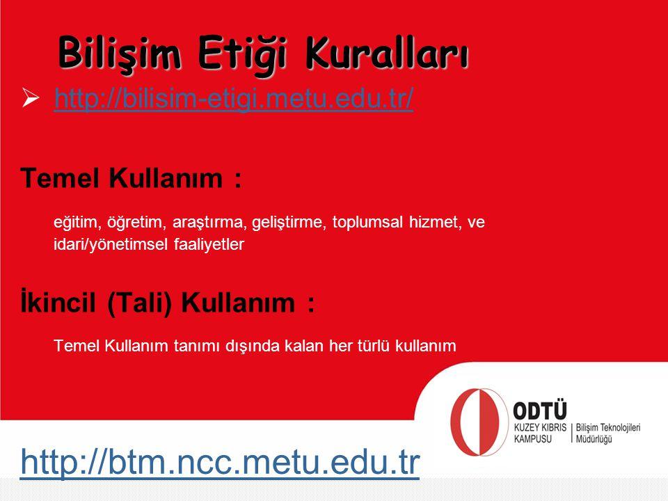 http://btm.ncc.metu.edu.tr Bilişim Etiği Kuralları  http://bilisim-etigi.metu.edu.tr/ http://bilisim-etigi.metu.edu.tr/ Temel Kullanım : eğitim, öğre