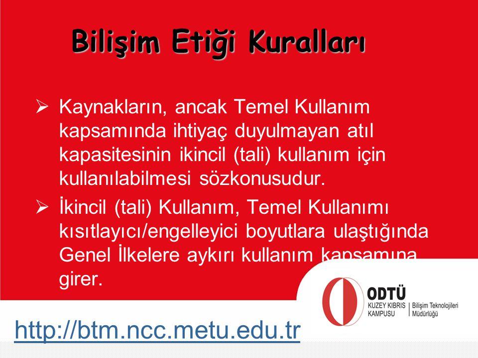 http://btm.ncc.metu.edu.tr  Kaynakların, ancak Temel Kullanım kapsamında ihtiyaç duyulmayan atıl kapasitesinin ikincil (tali) kullanım için kullanıla
