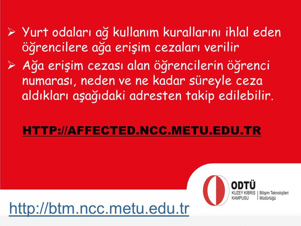 http://btm.ncc.metu.edu.tr  Yurt odaları ağ kullanım kurallarını ihlal eden ö ğrencilere ağa erişim cezaları verilir  Ağa erişim cezası alan ö ğrenc