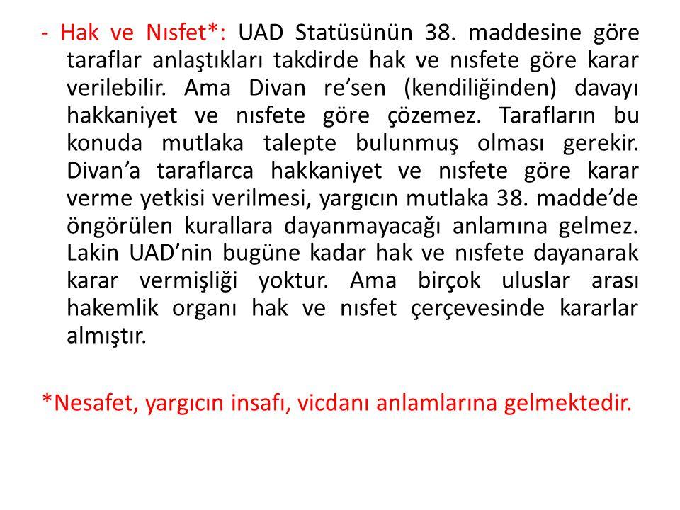 - Hak ve Nısfet*: UAD Statüsünün 38. maddesine göre taraflar anlaştıkları takdirde hak ve nısfete göre karar verilebilir. Ama Divan re'sen (kendiliğin