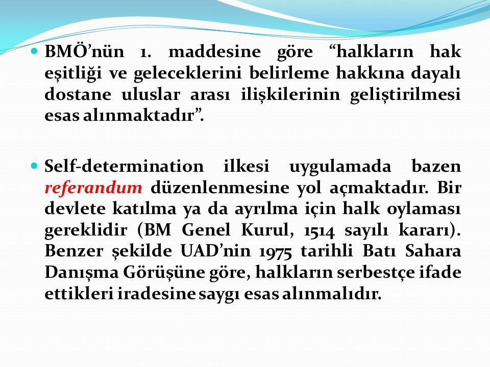 """BMÖ'nün 1. maddesine göre """"halkların hak eşitliği ve geleceklerini belirleme hakkına dayalı dostane uluslar arası ilişkilerinin geliştirilmesi esas al"""