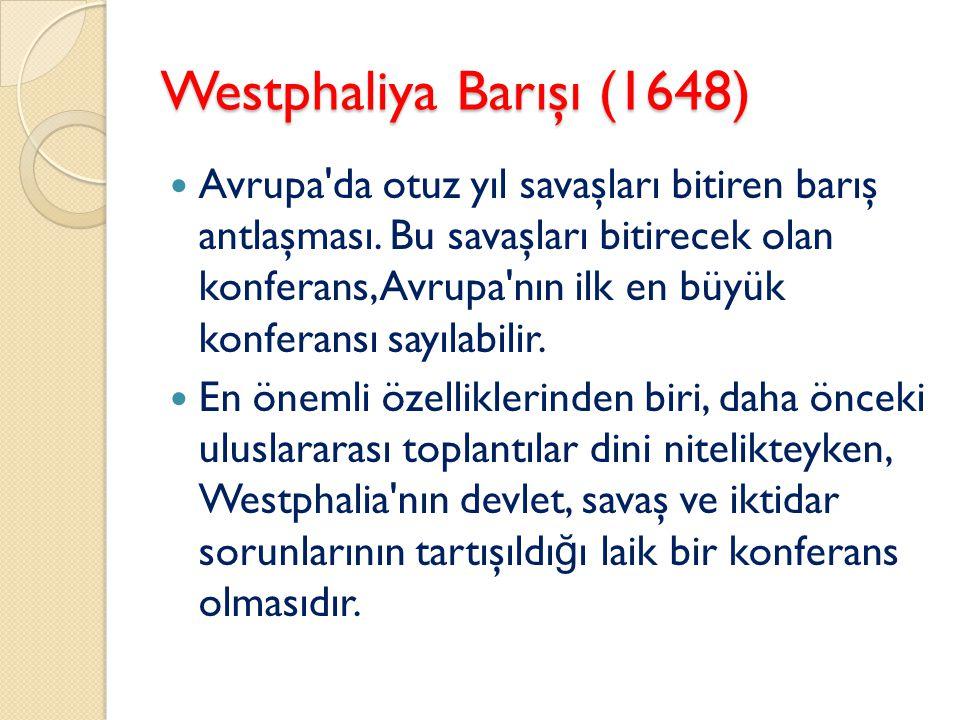 Westphaliya Barışı (1648) Avrupa'da otuz yıl savaşları bitiren barış antlaşması. Bu savaşları bitirecek olan konferans, Avrupa'nın ilk en büyük konfer