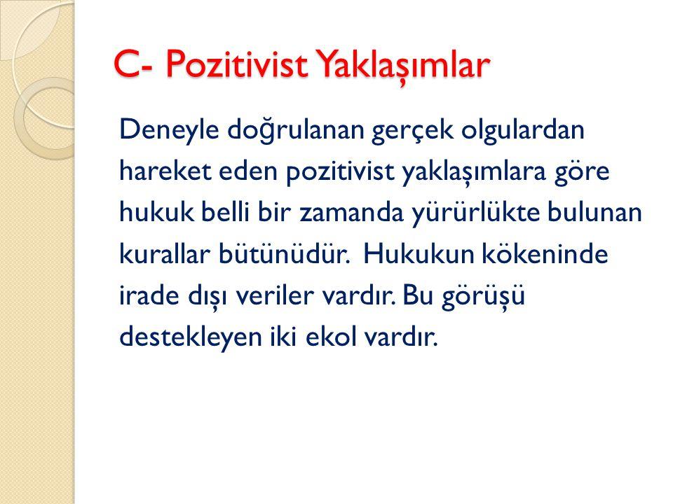 C- Pozitivist Yaklaşımlar Deneyle do ğ rulanan gerçek olgulardan hareket eden pozitivist yaklaşımlara göre hukuk belli bir zamanda yürürlükte bulunan