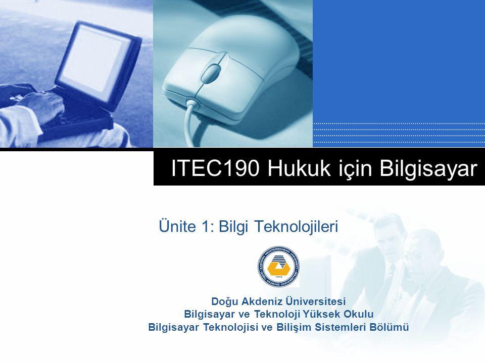 Doğu Akdeniz Üniversitesi Bilgisayar ve Teknoloji Yüksek Okulu Bilgisayar Teknolojisi ve Bilişim Sistemleri Bölümü ITEC190 Hukuk için Bilgisayar Ünite 1: Bilgi Teknolojileri