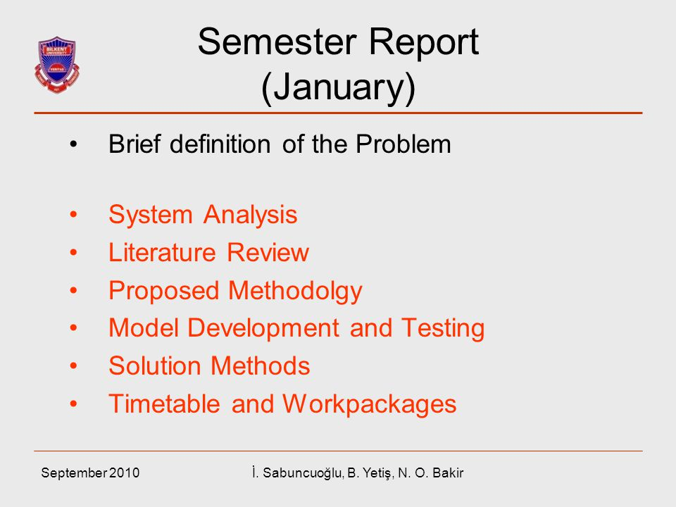 September 2010İ. Sabuncuoğlu, B. Yetiş, N. O. Bakir Semester Report (January) Brief definition of the Problem System Analysis Literature Review Propos