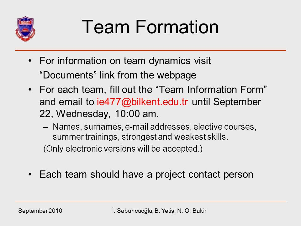 "September 2010İ. Sabuncuoğlu, B. Yetiş, N. O. Bakir Team Formation For information on team dynamics visit ""Documents"" link from the webpage For each t"