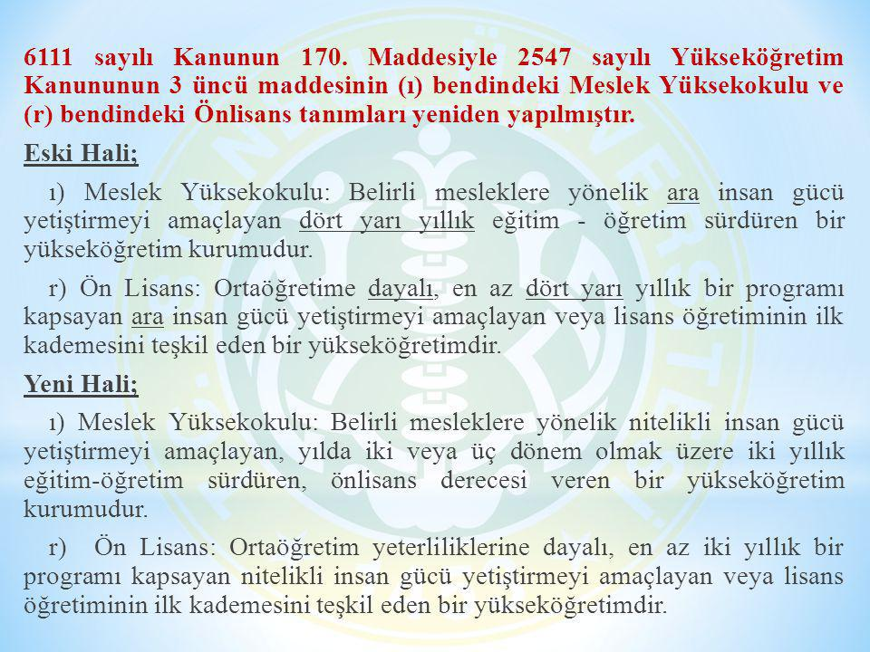 25 Şubat 2011 tarih ve 75857 (Mükerrer) sayılı Resmi gazetede yayınlanarak yürürlüğe giren 6111 sayılı kanunun 171 inci maddesi ile 2547 sayılı kanunun 44.