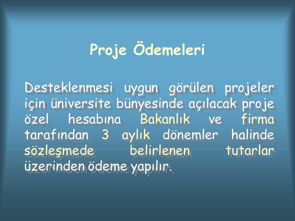 Proje Ödemeleri Desteklenmesi uygun görülen projeler için üniversite bünyesinde açılacak proje özel hesabına Bakanlık ve firma tarafından 3 aylık döne