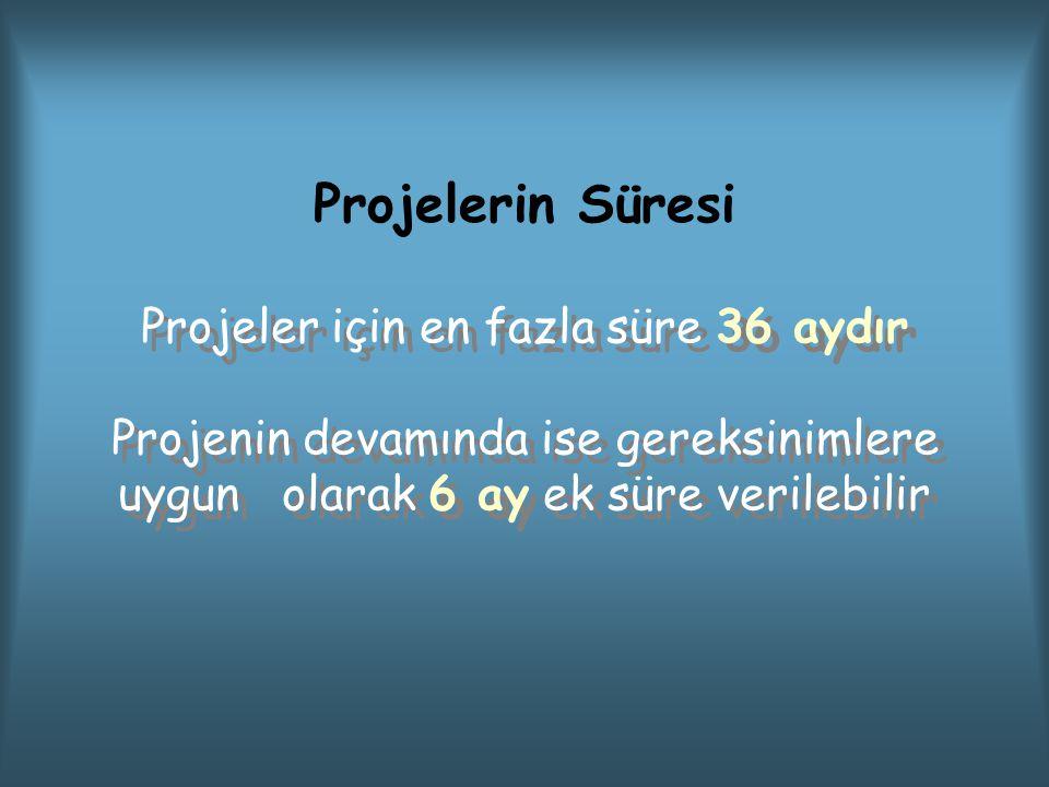 Projelerin Süresi Projeler için en fazla süre 36 aydır Projenin devamında ise gereksinimlere uygun olarak 6 ay ek süre verilebilir Projeler için en fazla süre 36 aydır Projenin devamında ise gereksinimlere uygun olarak 6 ay ek süre verilebilir
