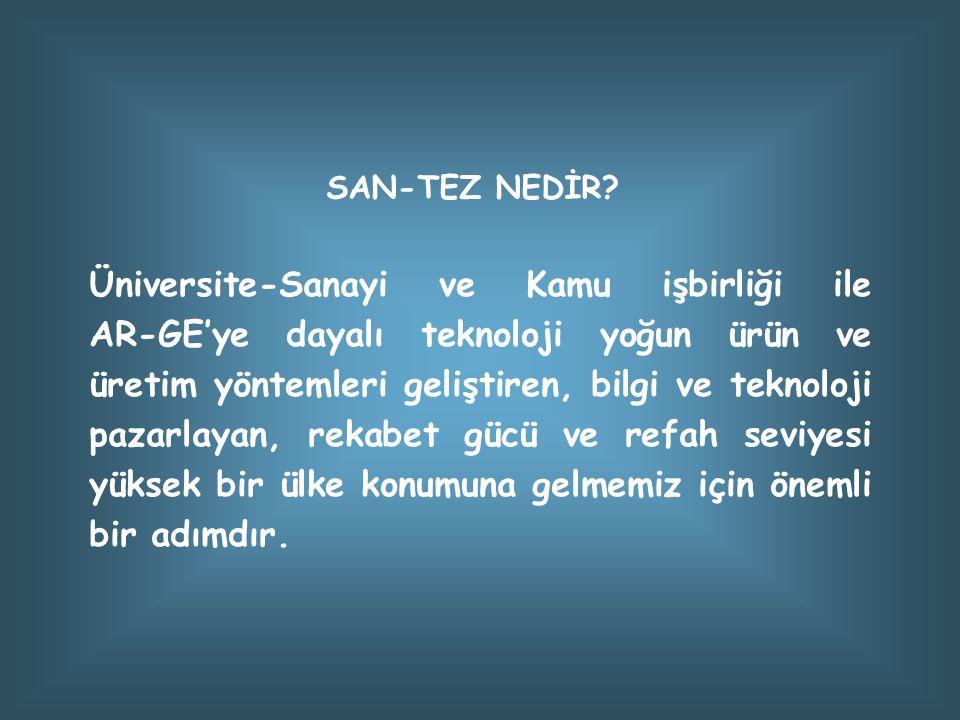 SAN-TEZ NEDİR? Üniversite-Sanayi ve Kamu işbirliği ile AR-GE'ye dayalı teknoloji yoğun ürün ve üretim yöntemleri geliştiren, bilgi ve teknoloji pazarl