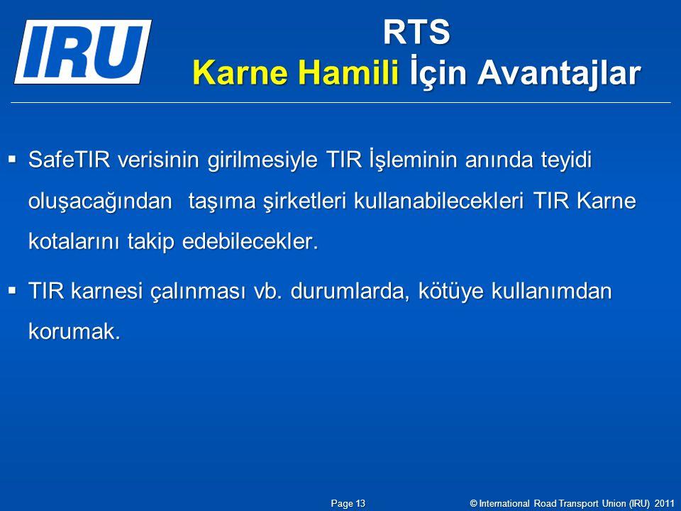 RTS Karne Hamili İçin Avantajlar  SafeTIR verisinin girilmesiyle TIR İşleminin anında teyidi oluşacağından taşıma şirketleri kullanabilecekleri TIR K