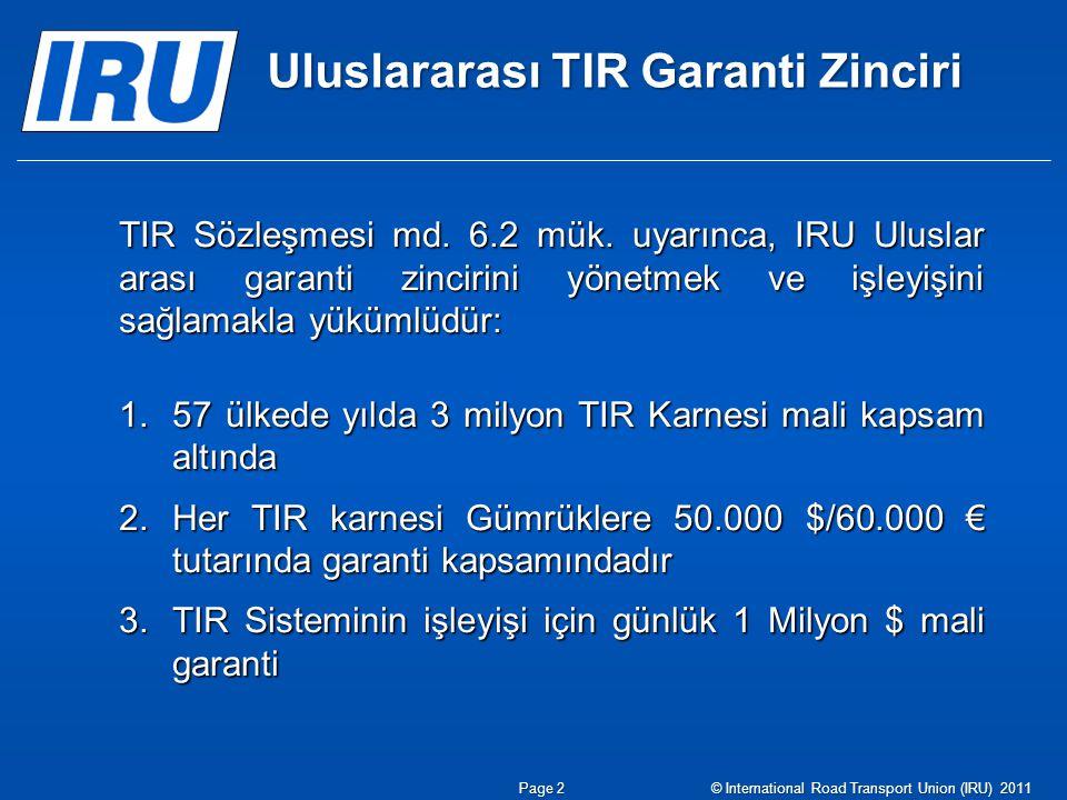 Uluslararası TIR Garanti Zinciri TIR Sözleşmesi md. 6.2 mük. uyarınca, IRU Uluslar arası garanti zincirini yönetmek ve işleyişini sağlamakla yükümlüdü