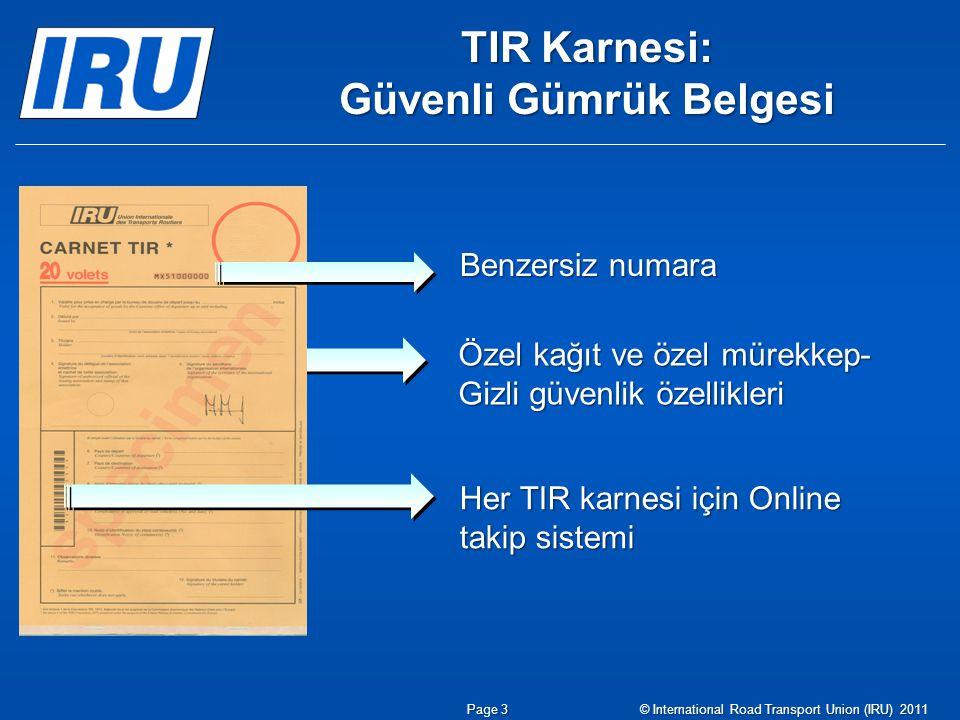 TIR Karnesi: Güvenli Gümrük Belgesi Benzersiz numara Özel kağıt ve özel mürekkep- Gizli güvenlik özellikleri Her TIR karnesi için Online takip sistemi Page 3© International Road Transport Union (IRU) 2011