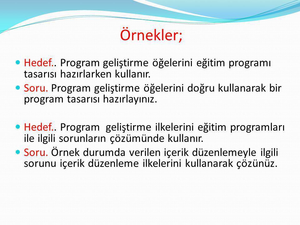 Örnekler; Hedef..Program geliştirme öğelerini eğitim programı tasarısı hazırlarken kullanır.