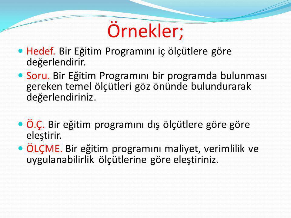 Örnekler; Hedef.Bir Eğitim Programını iç ölçütlere göre değerlendirir.